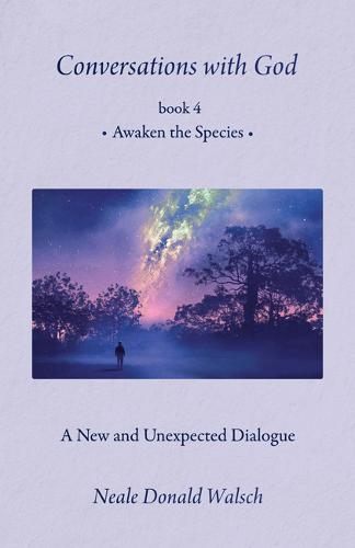 Conversations with God, Book 4: Awaken the Species a New and Unespected Dialogue (Paperback)