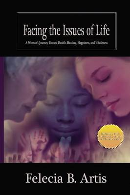 Facing the Issues of Life: A Women's Journey Toward Health, Healing, Happiness and Wholeness (Paperback)