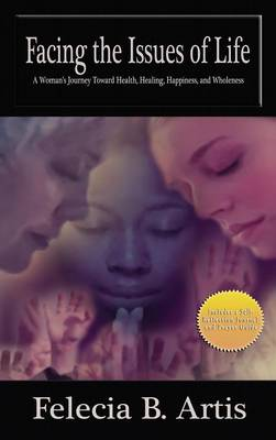Facing the Issues of Life: A Women's Journey Toward Health, Healing, Happiness and Wholeness (Hardback)