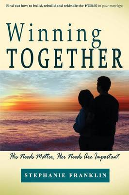 Winning Together: His Needs Matter, Her Needs Are Important (Paperback)