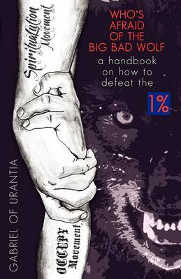 Who's Afraid of the Big Bad Wolf? - A Handbook on How to Defeat the 1% (Paperback)