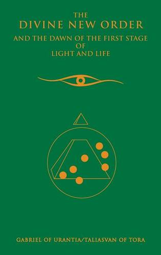 The Divine New Order And The Dawn Of The First Stage Of Light And Life (Hardback)