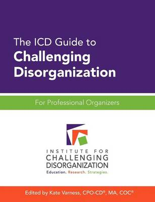 The ICD Guide to Challenging Disorganization: For Professional Organizers (Paperback)