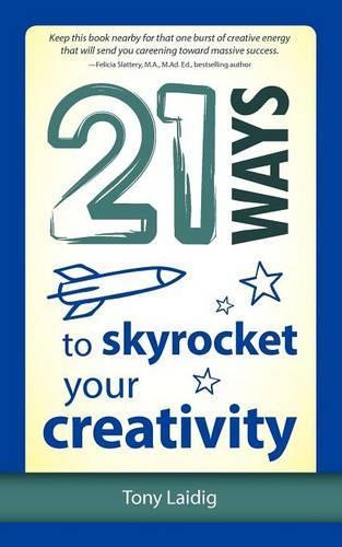 21 Ways to Skyrocket Your Creativity (Paperback)