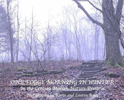 One Foggy Morning in Winter: In the Creasey Mahan Nature Preserve (Hardback)