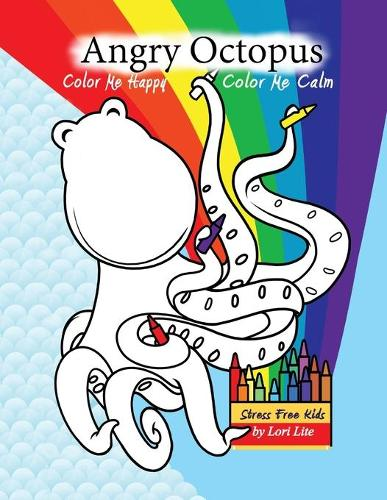 Angry Octopus Color Me Happy, Color Me Calm: A Self-Help Kid's Coloring Book for Overcoming Anxiety, Anger, Worry, and Stress (Paperback)