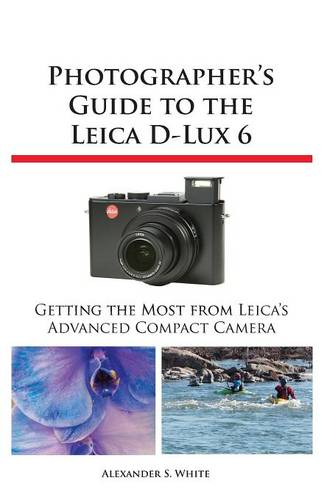 Photographer's Guide to the Leica D-Lux 6 (Paperback)