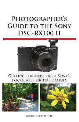 Photographer's Guide to the Sony Dsc-Rx100 II (Paperback)