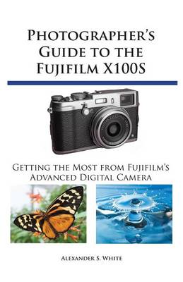 Photographer's Guide to the Fujifilm X100s: Getting the Most from Fujifilm's Advanced Digital Camera (Paperback)