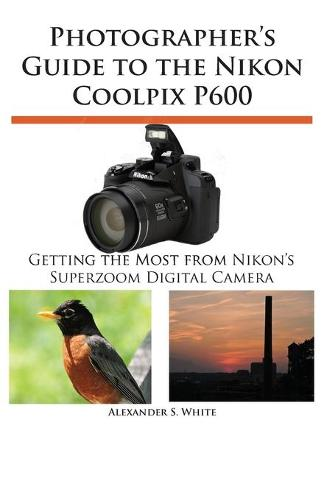 Photographer's Guide to the Nikon Coolpix P600 (Paperback)