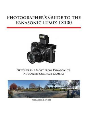 Photographer's Guide to the Panasonic Lumix LX100 (Paperback)