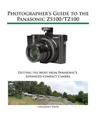 Photographer's Guide to the Panasonic Zs100/Tz100 (Paperback)
