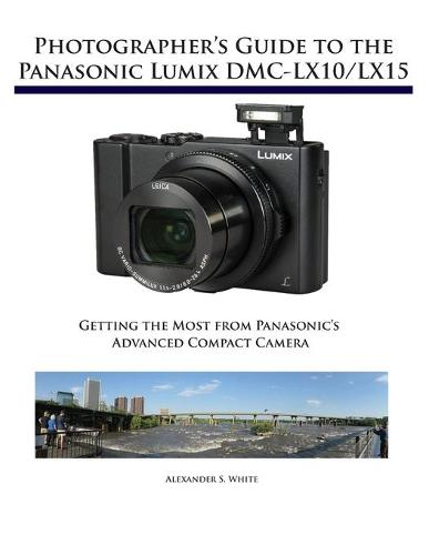 Photographer's Guide to the Panasonic Lumix DMC-Lx10/Lx15: Getting the Most from Panasonic's Advanced Compact Camera (Paperback)