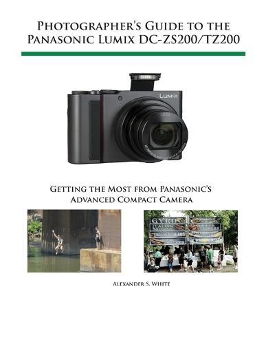 Photographer's Guide to the Panasonic Lumix Dc-Zs200/Tz200 (Paperback)
