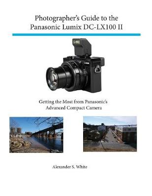 Photographer's Guide to the Panasonic Lumix Dc-Lx100 II (Paperback)