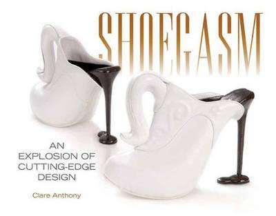 Shoegasm: An Explosion of Cutting Edge Shoe Design (Hardback)