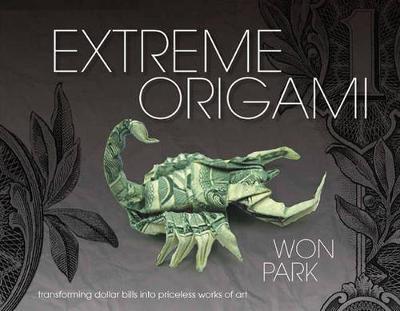 Extreme Origami: Transforming Dollar Bills into Priceless Works of Art (Hardback)