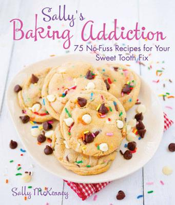 Sally'S Baking Addiction: Irresistible Cookies, Cupcakes, and Desserts for Your Sweet-Tooth Fix (Hardback)