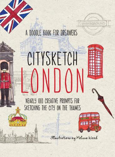 Citysketch London: Nearly 100 Creative Prompts for Sketching the City on the Thames - Citysketch (Paperback)