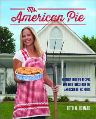 Ms. American Pie: Buttery Good Pie Recipes and Bold Tales from the American Gothic House (Hardback)