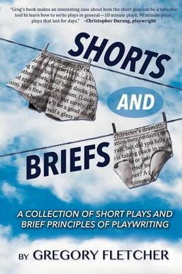 Shorts and Briefs: A Collection of Short Plays and Brief Principles of Playwriting (Paperback)