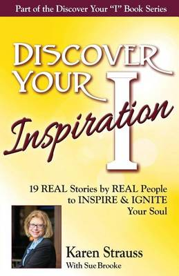 Discover Your Inspiration Special Edition: Real Stories by Real People to Inspire and Ignite Your Soul (Paperback)