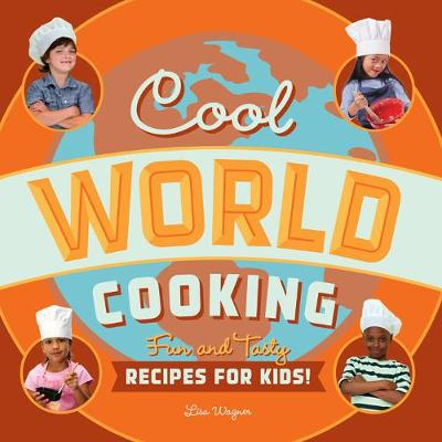 Cool World Cooking: Fun and Tasty Recipes for Kids! (Paperback)
