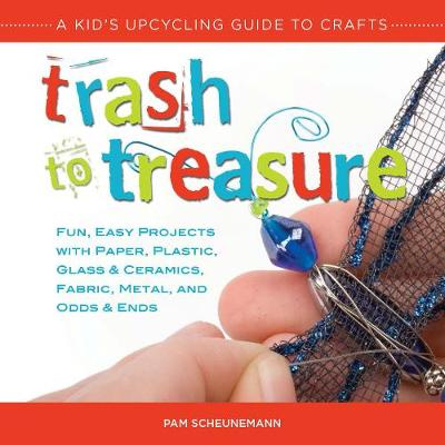 Trash to Treasure: A Kid's Upcycling Guide to Crafts (Paperback)
