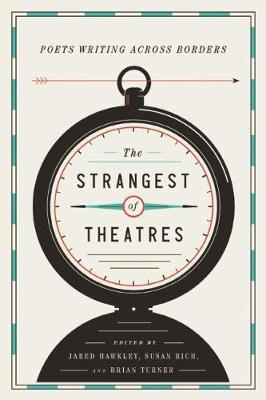 The Strangest of Theatres: Poets Writing Across Borders (Hardback)