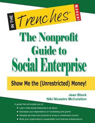The Nonprofit Guide to Social Enterprise: Show Me the (Unrestricted) Money! (Paperback)