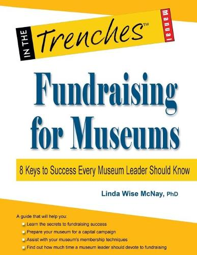 Fundraising for Museums: 8 Keys to Success Every Museum Leader Should Know (Paperback)