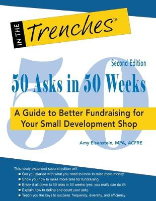 50 Asks in 50 Weeks: A Guide to Better Fundraising for Your Small Development Shop (Paperback)