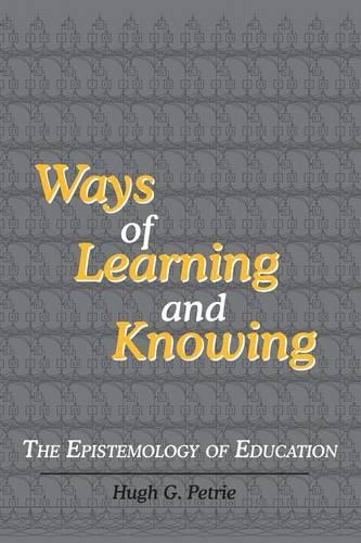 Ways of Learning and Knowing: The Epistemology of Education (Paperback)