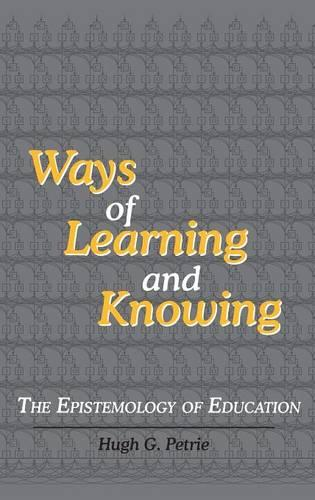 Ways of Learning and Knowing: The Epistemology of Education (Hardback)