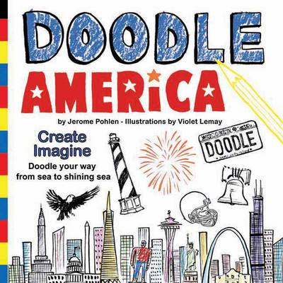 Doodle America: Create. Imagine. Doodle Your Way from Sea to Shining Sea (Paperback)