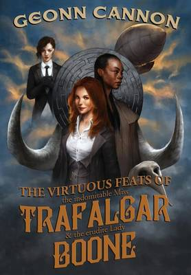 The Virtuous Feats of the Indomitable Miss Trafalgar and the Erudite Lady Boone (Hardback)