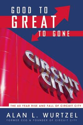 Good to Great to Gone: The 60 Year Rise and Fall of Circuit City (Hardback)