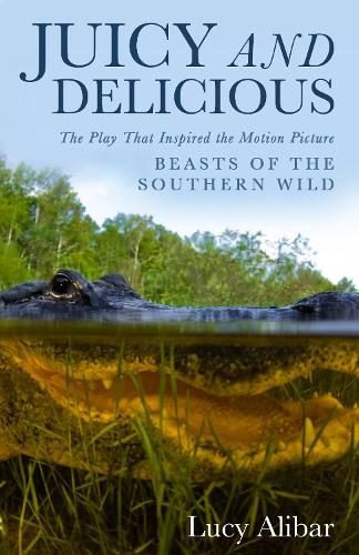 """Juicy and Delicious: The Play That Inspired the Motion Picture """"Beasts of the Southern Wild"""" (Paperback)"""