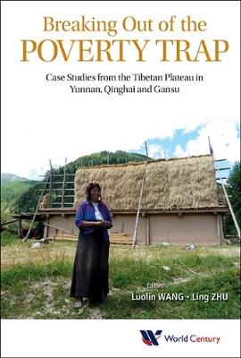 Breaking Out Of The Poverty Trap: Case Studies From The Tibetan Plateau In Yunnan, Qinghai And Gansu (Hardback)