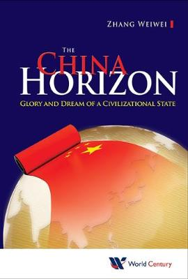 China Horizon, The: Glory And Dream Of A Civilizational State (Hardback)