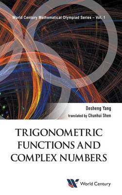 Trigonometric Functions And Complex Numbers: In Mathematical Olympiad And Competitions - World Century Mathematical Olympiad Series 1 (Hardback)