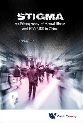 Stigma: An Ethnography Of Mental Illness And Hiv/aids In China (Hardback)