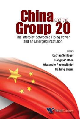 China And The Group 20: The Interplay Between A Rising Power And An Emerging Institution (Hardback)