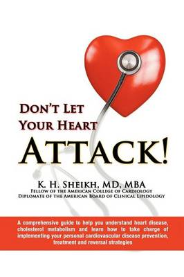 Don't Let Your Heart Attack! a Comprehensive Guide to Help You Understand Heart Disease, Cholesterol Metabolism and How to Take Charge of Implementing Your Personal Cardiovascular Disease Prevention, Treatment and Reversal Strategies (Paperback)