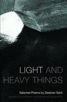 Light and Heavy Things: Selected Poems of Zeeshan Sahil - Lannan Translations Selection (Paperback)