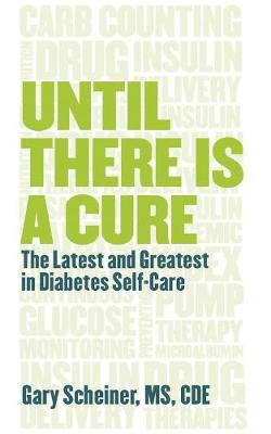 Until There Is a Cure: The Latest and Greatest in Diabetes Self-Care (Paperback)