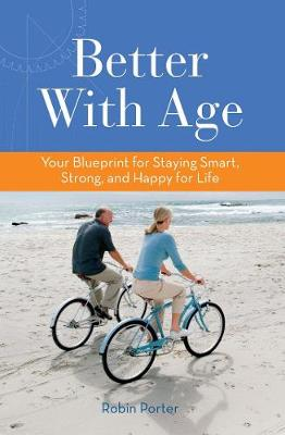 Better With Age: Your Blueprint for Staying Smart, Strong, and Happy for Life (Paperback)