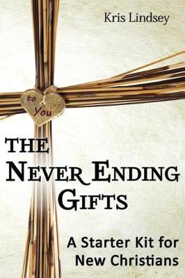 The Never Ending Gifts: A Starter Kit for New Christians (Paperback)