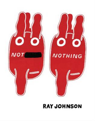 Not Nothing - Selected Writings by Ray Johnson 1954-1994 (Hardback)