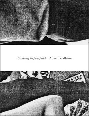 Adam Pendleton - Becoming Imperceptible (Paperback)